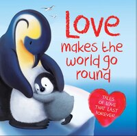 Love Makes the World Go Round: Tales of love that last forever