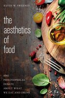 The Aesthetics Of Food: The Philosophical Debate About What We Eat And Drink