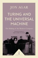 Turing And The Universal Machine (icon Science): The Making Of The Modern Computer