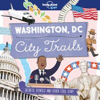 Lonely Planet City Trails - Washington Dc 1st Ed.: Secrets, Stories And Other Cool Stuff