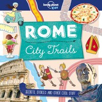 Lonely Planet City Trails - Rome 1st Ed.: Secrets, Stories And Other Cool Stuff