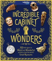 Lonely Planet Kids Incredible Cabinet Of Wonders 1st Ed.: 1st Edition