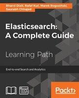 Elasticsearch: A Complete Guide