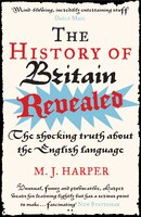 The History Of Britain Revealed: The Shocking Truth About The English Language