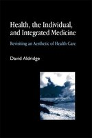 Health, the Individual, and Integrated Medicine: Revisiting an Aesthetic of Health Care