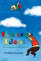 Chasing Ideas: The Fun of Freeing Your Child's Imagination