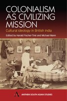 Colonialism As Civilising Mission:  Cultural Ideology In British India