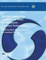 Second IWA Leading-Edge on Water and Wastewater Treatment Technologies: 2nd Iwa Leading-edge On Water