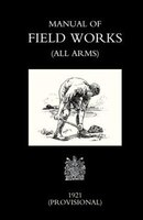 Manual Of Field Works (all Arms) 1921
