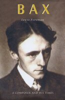 Bax: A Composer and His Times
