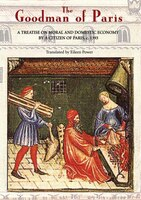 The Goodman of Paris: The Treatise on Moral and Domestic Economy by a Citizen of Paris