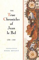 The True Chronicles of Jean Le Bel, 1290 - 1360