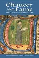 Chaucer and Fame: Reputation and Reception