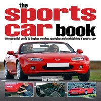 The Sports Car Book: The Essential Guide to Buying, Owning, Enjoying and Maintaining a Sports Car