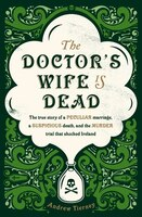 The Doctor's Wife Is Dead: A Peculiar Marriage, A Suspicious Death, And A Murder Trial In Nineteenth-century Ireland