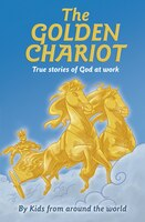 The Golden Chariot: True Stories Of God At Work