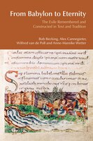 From Babylon to Eternity: The Exile Remembered and Constructed in Text and Tradition