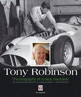 Tony Robinson: The Biography Of A Race Mechanic