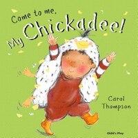 Come To Me,my Chickadee(age 0-2)