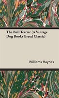 The Bull Terrier (a Vintage Dog Books Breed Classic)