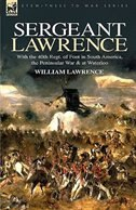 Sergeant Lawrence: With the 40th Regt. of Foot in South America, the Peninsular War & at Waterloo