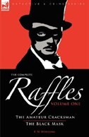 The Complete Raffles: 1-The Amateur Cracksman & the Black Mask