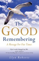 The Good Remembering: A Message for our Times