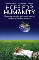 Hope For Humanity: How Understanding And Healing Trauma Could Solve The Planetary Crisis