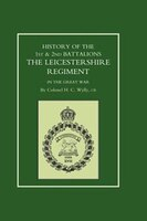 History Of The 1st And 2nd Battalions. The Leicestershire Regiment In The Great War