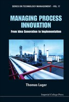 Managing Process Innovation: From Idea Generation to Implementation