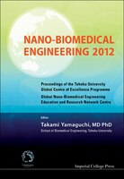 "Nano-biomedical Engineering 2012 - Proceedings Of The Tohoku University Global Centre Of Excellence Programme ""global"