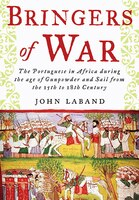 Bringers Of War: The Portugese In Africa During The Age Of Gunpowder And Sail From The 15th To 18th Century