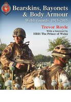 Bearskins, Bayonets And Body Armour: Welsh Guards, 1915-2015