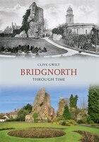 Bridgnorth Through Time