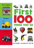 First 100 Things That Go - Sarah Creese