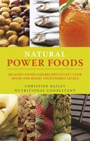 Lift Your Mood With Power Food: More Than 150 Healthy Foods And Recipes To Change The Way You Think And Feel