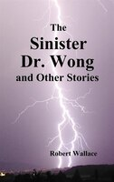 The Sinister Dr. Wong & Other Stories, Including Death Flight And Empire Of Terror