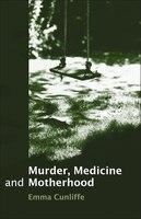Murder, Medicine and Motherhood