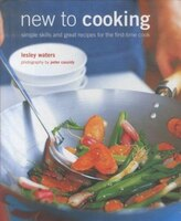 New to Cooking: Simple Skills and Great Recipes for Fabulous Foods