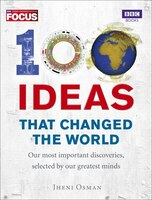 100 Ideas That Changed The World: Out Most Important Discoveries, Selected By Our Greatest Minds