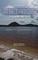 Literature Of The Gaelic Landscape: Song, Poem And Tale