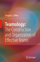 Teamology:  The Construction and Organization of Effective Teams
