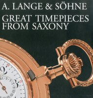 A. Lange & Sohne - Great Timepieces From Saxony: Volumes I & 2