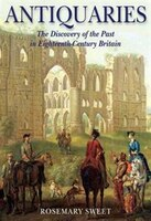 Antiquaries: The Discovery of the Past in Eighteenth-Century Britain