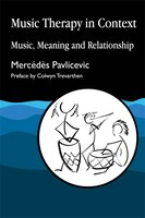 Music Therapy in Context: Music, Meaning and Relationship