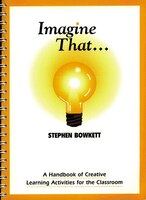 Imagine That (the Resource Collection): A Handbook of Creative Learning Activities for the Classroom