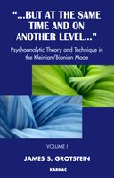 But at the Same Time and On Another Level: Volume 1: Psychoanalytic Theory And Technique In The Kleinian/bionian Mode: Volume 1: P