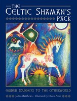 The Celtic Shaman's Pack: Journeys On The Shaman's