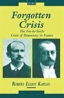 Forgotten Crisis: The Fin-de-Siecle Crisis of Democracy in France