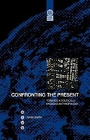 Confronting The Present: Towards a Politically Engaged Anthropology